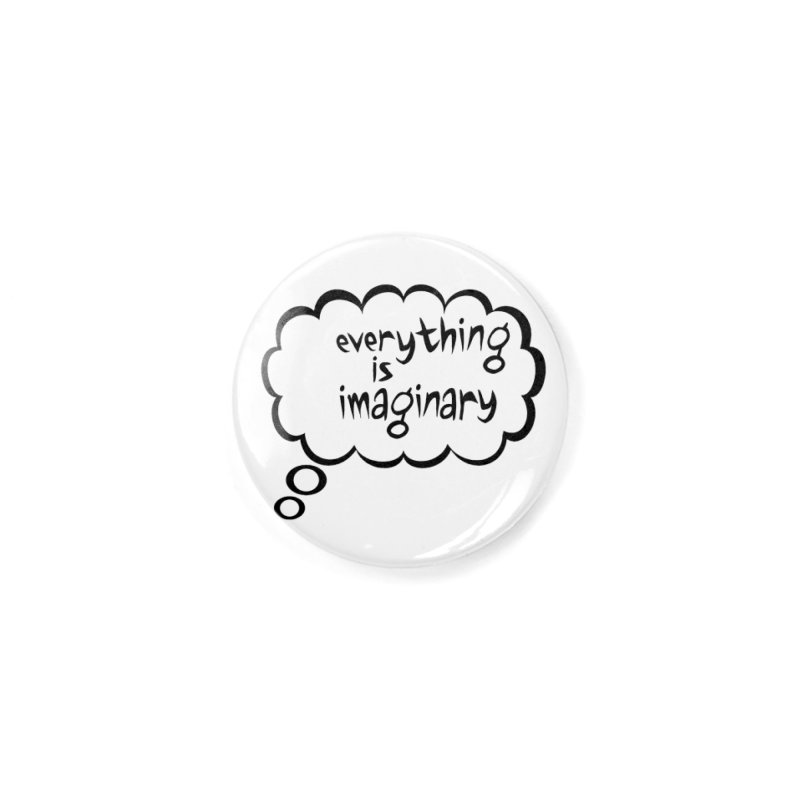 Everything Is Imaginary Thought Bubble Accessories Button by birdboogie's Artist Shop