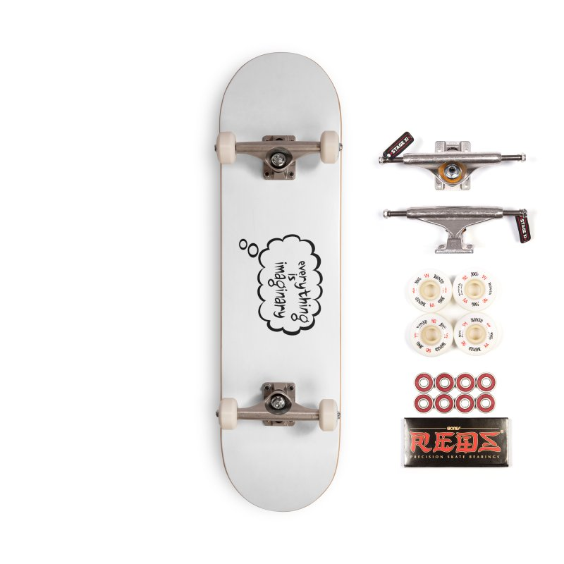 Everything Is Imaginary Thought Bubble Accessories Skateboard by birdboogie's Artist Shop