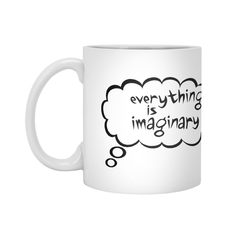 Everything Is Imaginary Thought Bubble Accessories Mug by birdboogie's Artist Shop