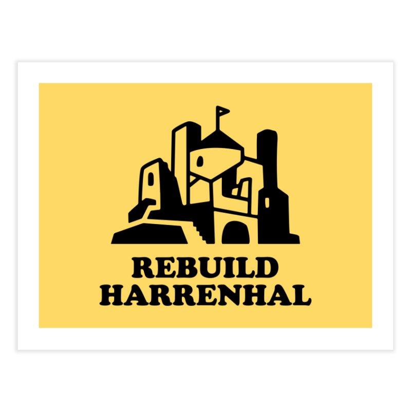 Rebuild Harrenhal Home Fine Art Print by bishopia's Shop