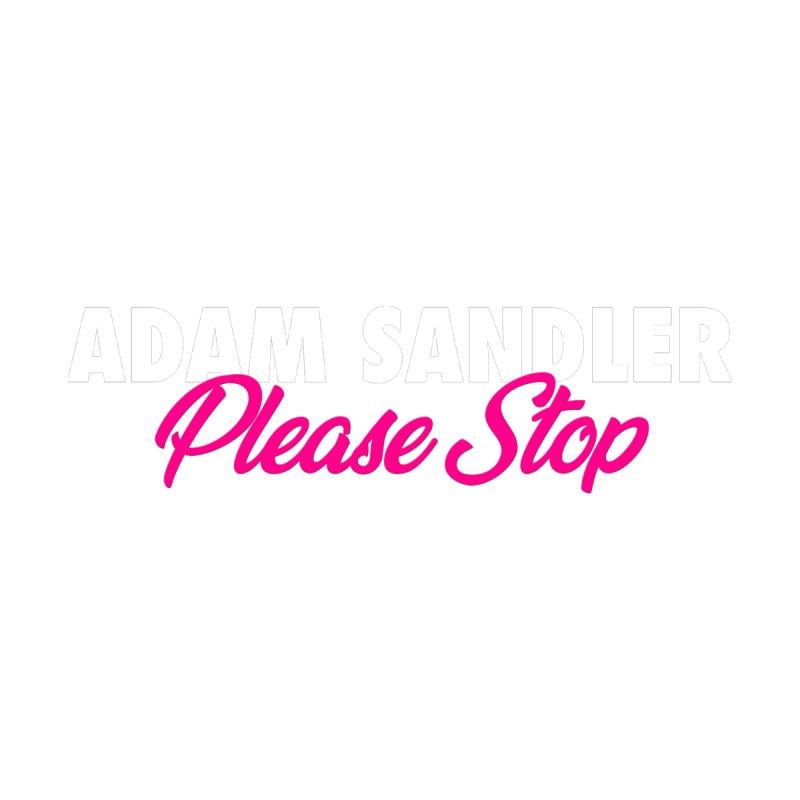 Adam Sandler Please Stop Women's T-Shirt by Bits By Bacon