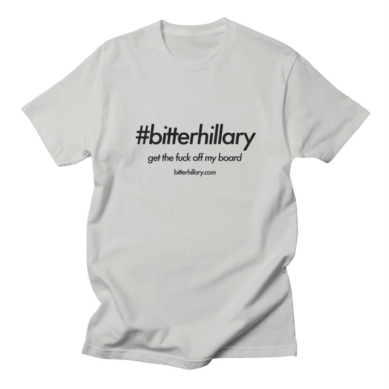#bitterhillary™ Women's Regular Unisex T-Shirt by #bitterhillary