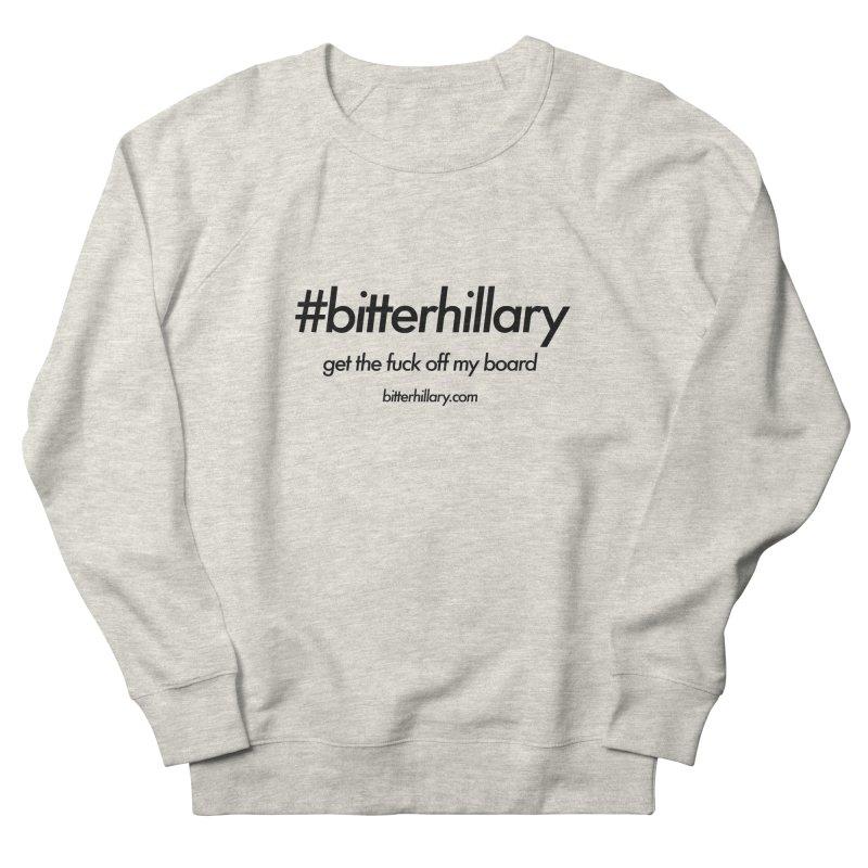 #bitterhillary™ Men's Sweatshirt by #bitterhillary