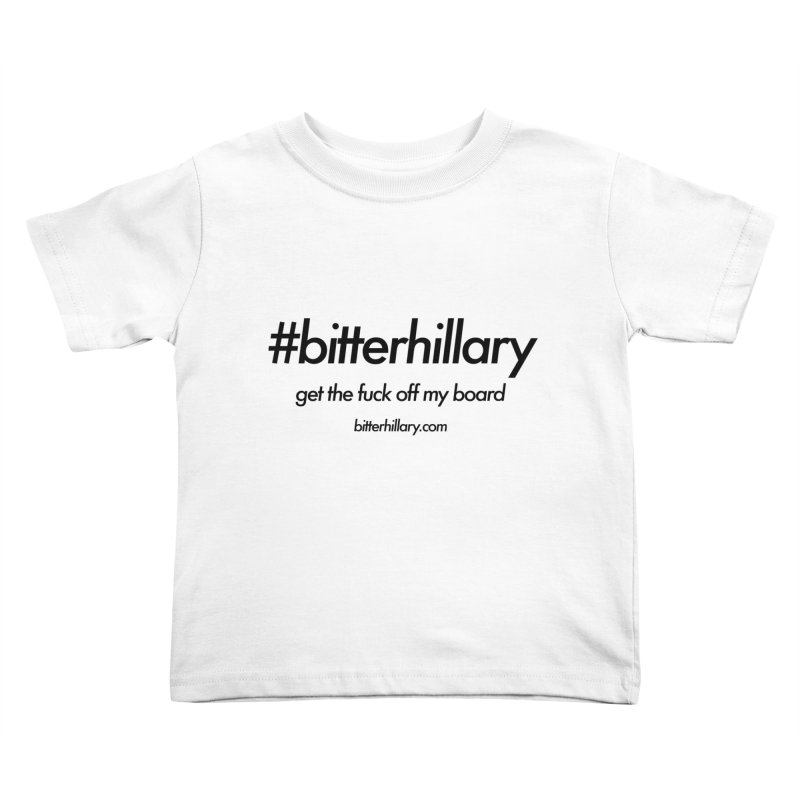 #bitterhillary™ Kids Toddler T-Shirt by #bitterhillary