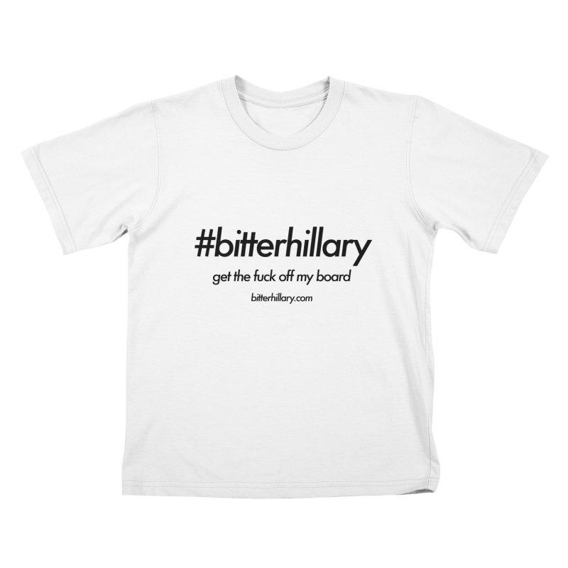 #bitterhillary™ Kids T-Shirt by #bitterhillary
