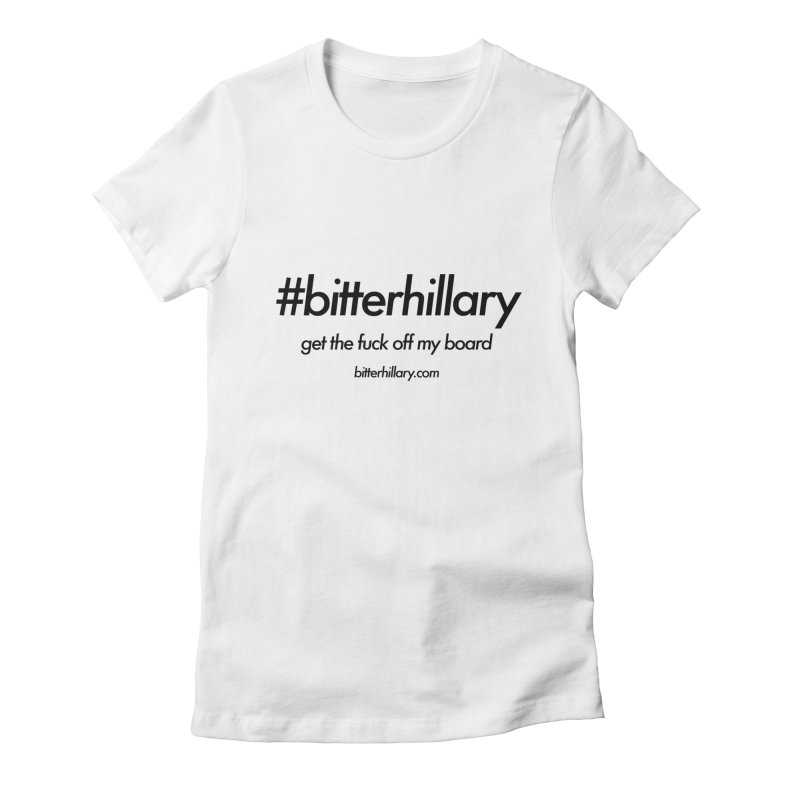 #bitterhillary™ in Women's Fitted T-Shirt White by #bitterhillary