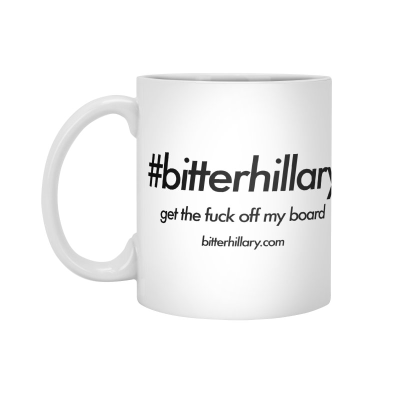 #bitterhillary™ Accessories Mug by #bitterhillary