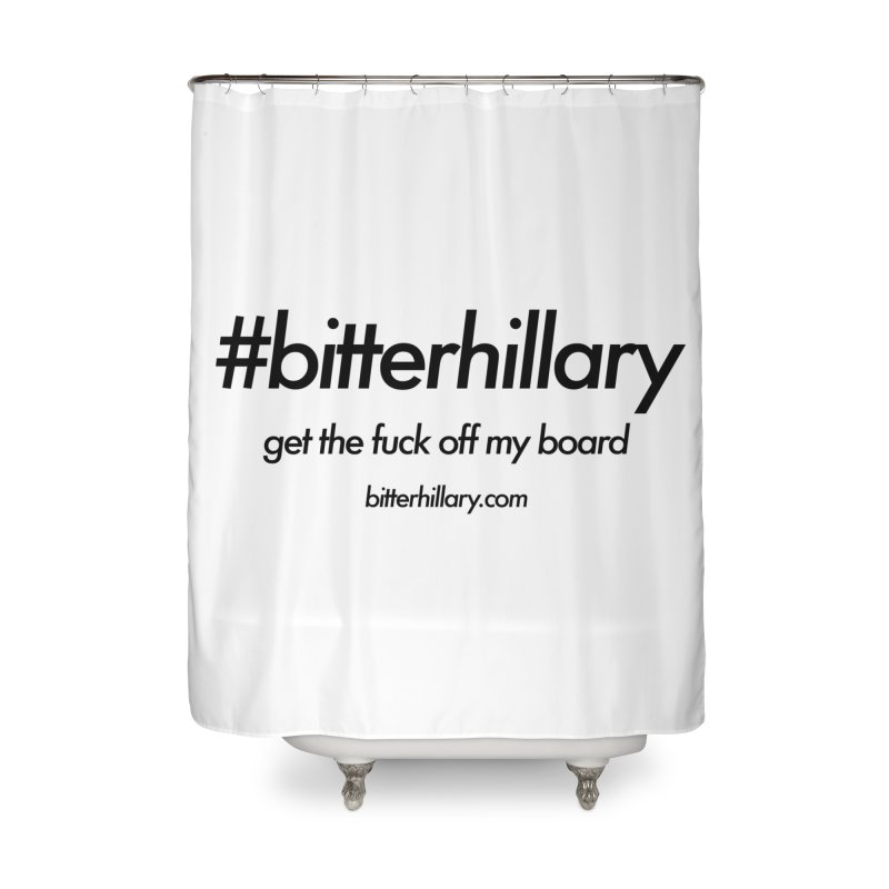 #bitterhillary™ Home Shower Curtain by #bitterhillary