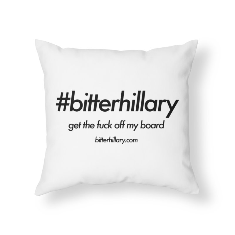 #bitterhillary™ Home Throw Pillow by #bitterhillary