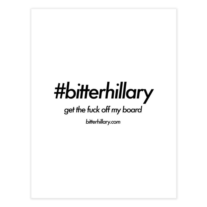 #bitterhillary™ Home Fine Art Print by #bitterhillary