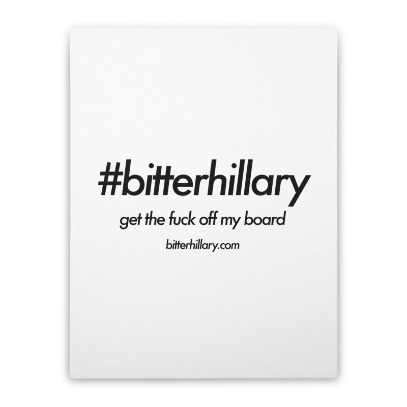 #bitterhillary™ Home Stretched Canvas by #bitterhillary