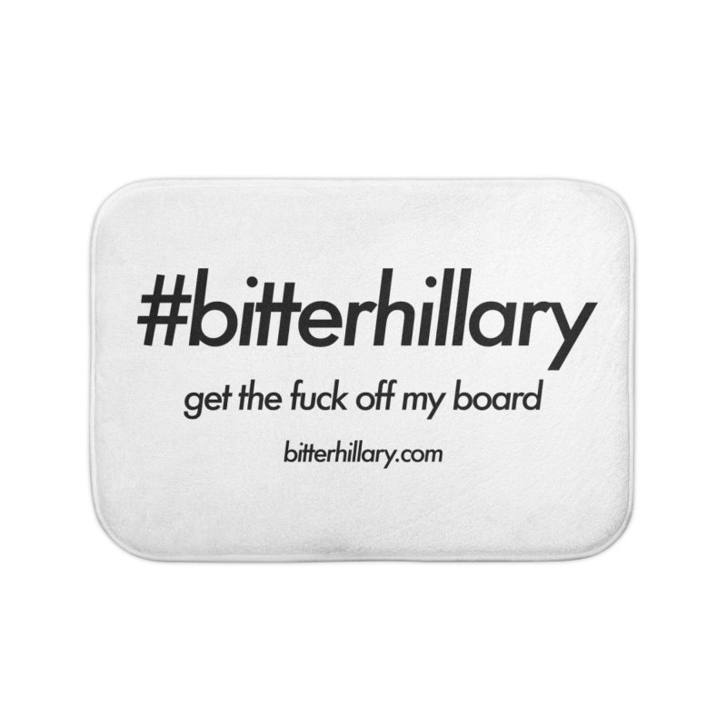 #bitterhillary™ Home Bath Mat by #bitterhillary