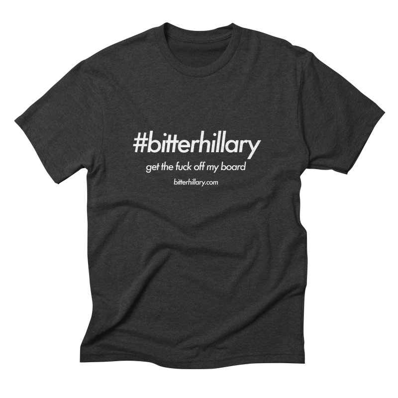 #bitterhillary™ Men's Triblend T-Shirt by #bitterhillary
