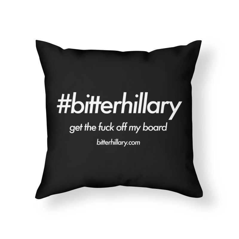 #bitterhillary™ Home Throw Pillow by #bitterhillary