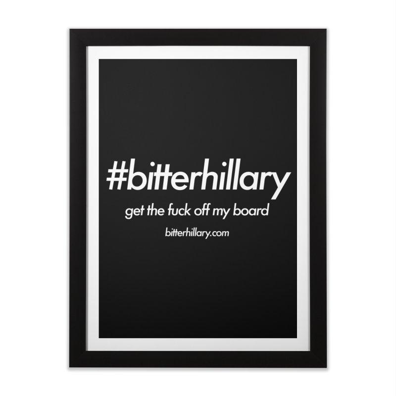 #bitterhillary™ Home Framed Fine Art Print by #bitterhillary