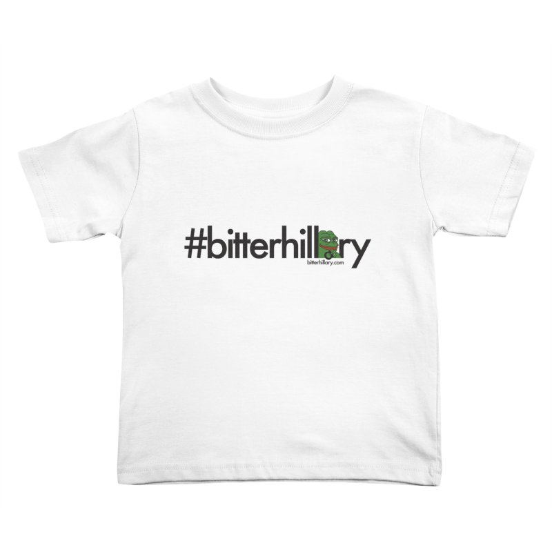 #bitterhillary #pepe Kids Toddler T-Shirt by #bitterhillary
