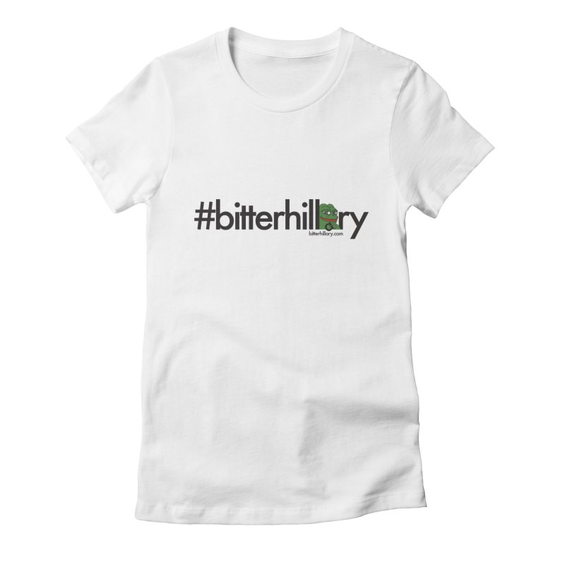 #bitterhillary #pepe Women's Fitted T-Shirt by #bitterhillary