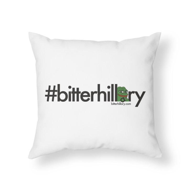 #bitterhillary #pepe Home Throw Pillow by #bitterhillary