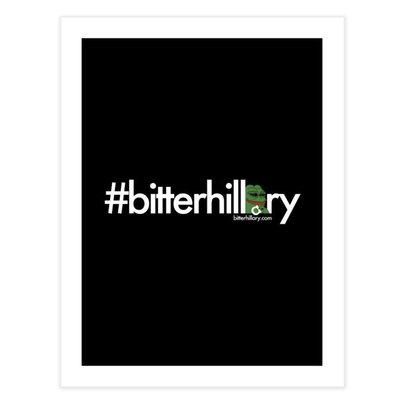 #bitterhillary #pepe Home Fine Art Print by #bitterhillary