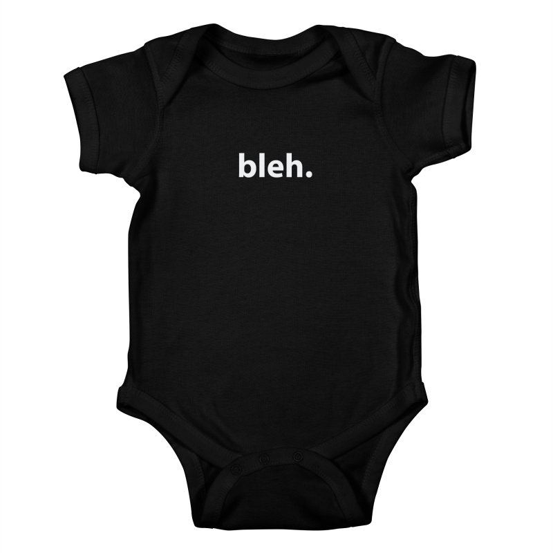 bleh. T-shirt Kids Baby Bodysuit by Hello. My name is Bix's Shop.