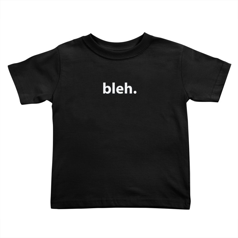 bleh. T-shirt Kids Toddler T-Shirt by Hello. My name is Bix's Shop.