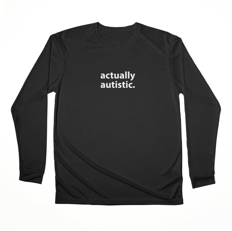 actually autistic. T-shirt Women's Performance Unisex Longsleeve T-Shirt by Hello. My name is Bix's Shop.