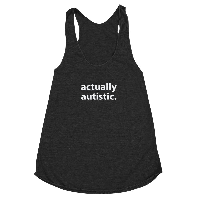 actually autistic. T-shirt Women's Racerback Triblend Tank by Hello. My name is Bix's Shop.