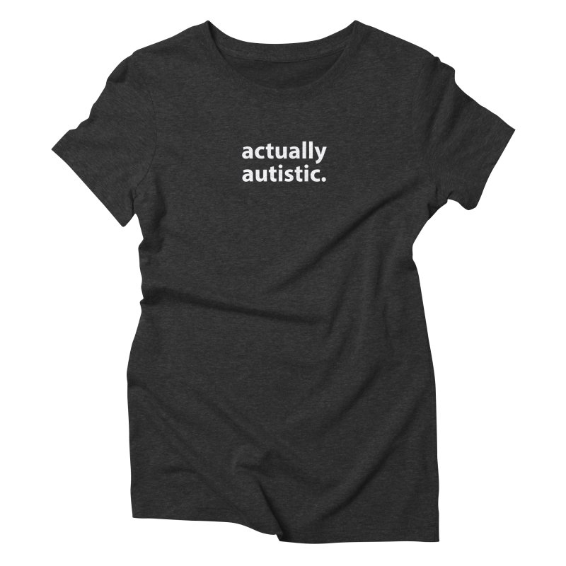 actually autistic. T-shirt Women's Triblend T-Shirt by Hello. My name is Bix's Shop.