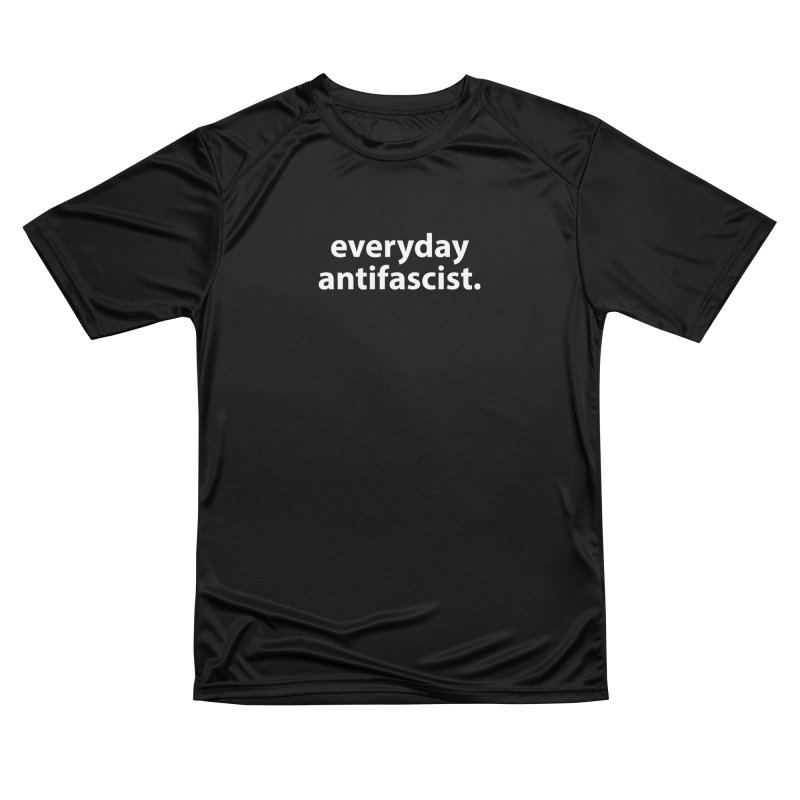 everyday antifascist. T-shirt Women's Performance Unisex T-Shirt by Hello. My name is Bix's Shop.