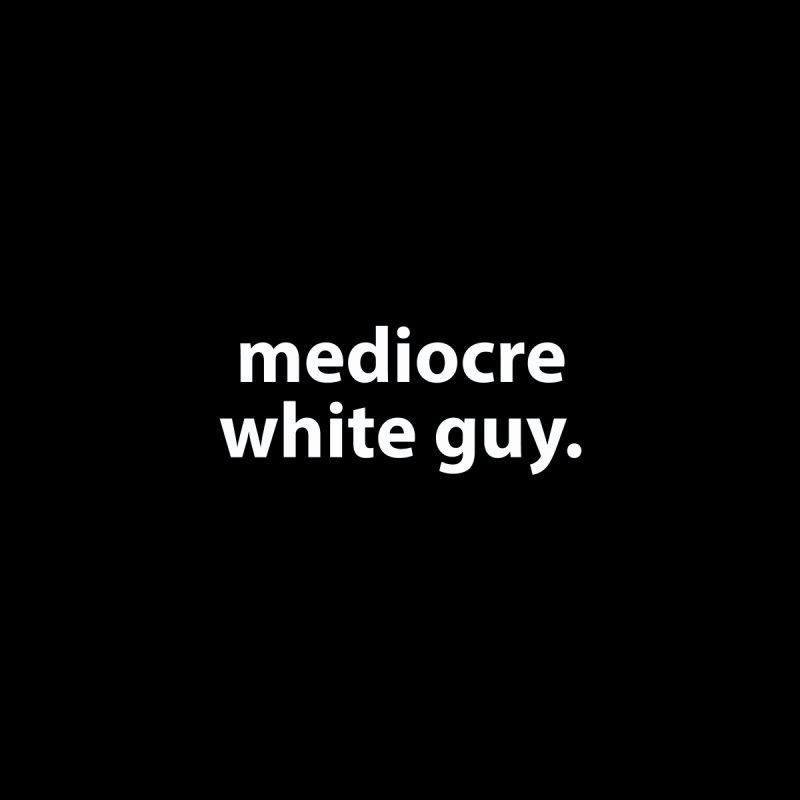 mediocre white guy. T-shirt Women's T-Shirt by Hello. My name is Bix's Shop.