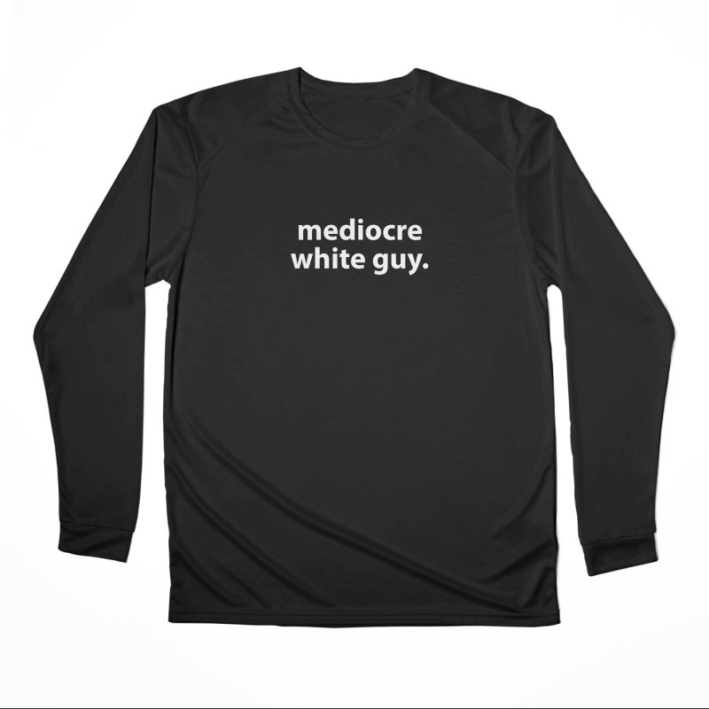 mediocre white guy. T-shirt Women's Performance Unisex Longsleeve T-Shirt by Hello. My name is Bix's Shop.