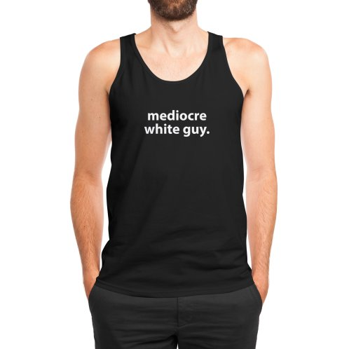 image for mediocre white guy. T-shirt