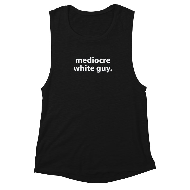 mediocre white guy. T-shirt Women's Muscle Tank by Hello. My name is Bix's Shop.