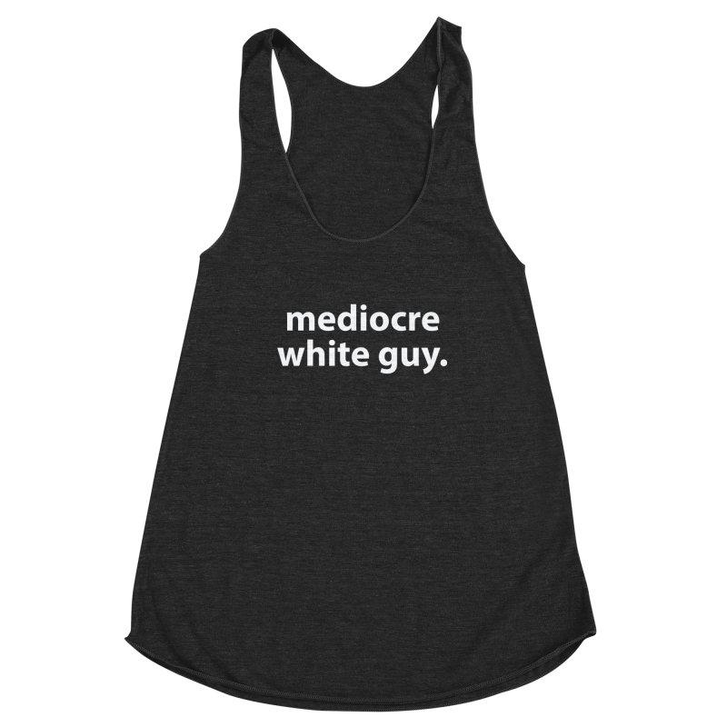 mediocre white guy. T-shirt Women's Racerback Triblend Tank by Hello. My name is Bix's Shop.