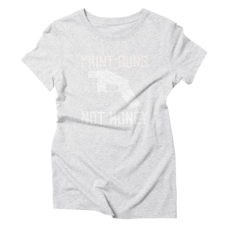 Print Guns Not Money Women's T-Shirt by Black Market Designs