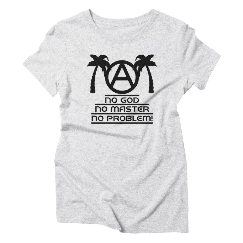 No God No Master No Problem Women's T-Shirt by Black Market Designs