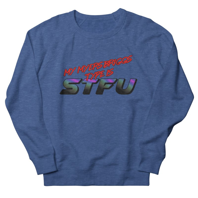 Myers Briggs STFU Men's Sweatshirt by Black Market Designs