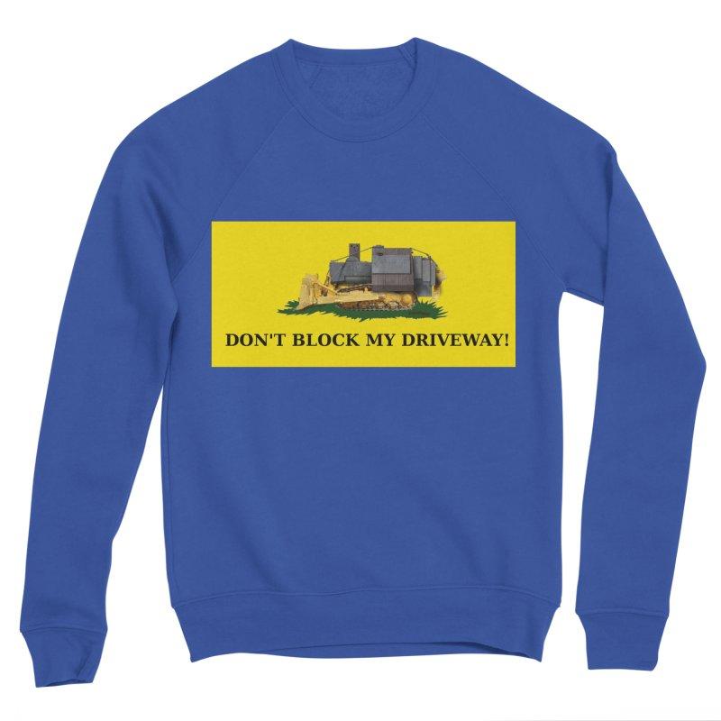 Don't Block My Driveway Men's Sweatshirt by Black Market Designs