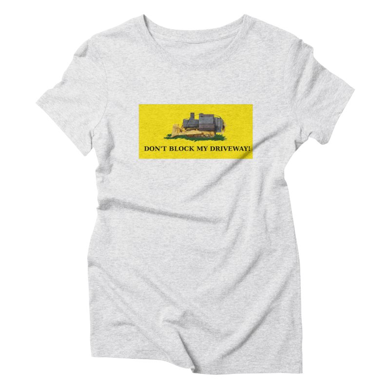 Don't Block My Driveway Women's T-Shirt by Black Market Designs