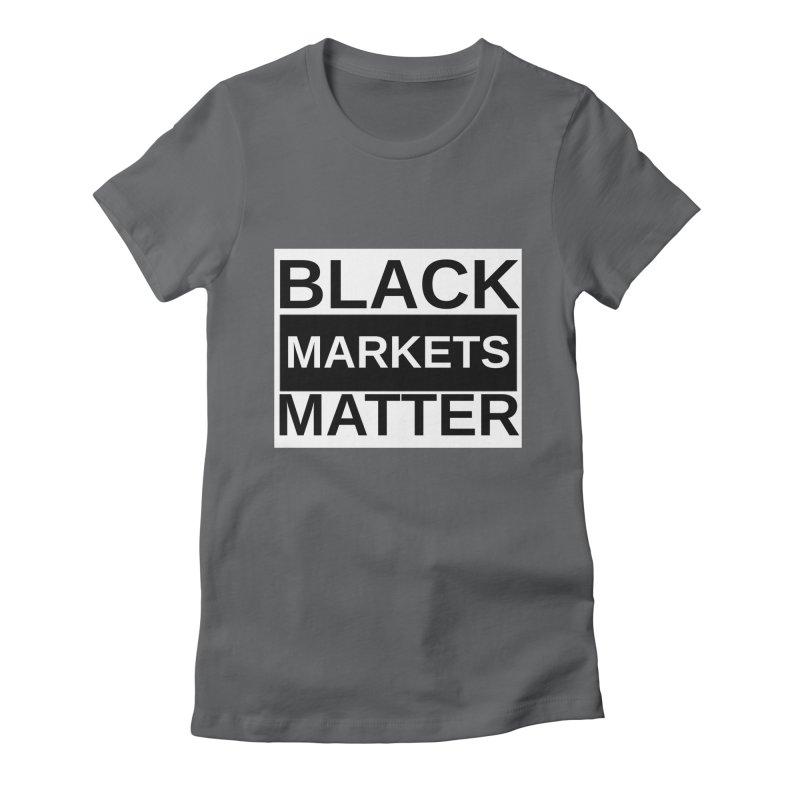 Black Markets Matter Women's T-Shirt by Black Market Designs