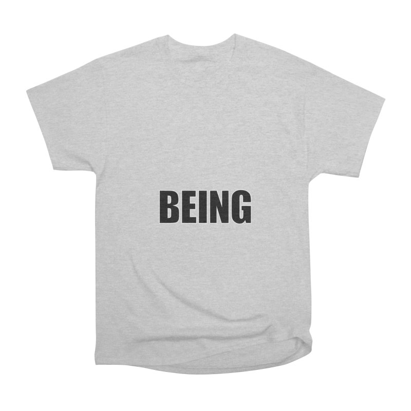 Being Women's Heavyweight Unisex T-Shirt by Black Text On Tee