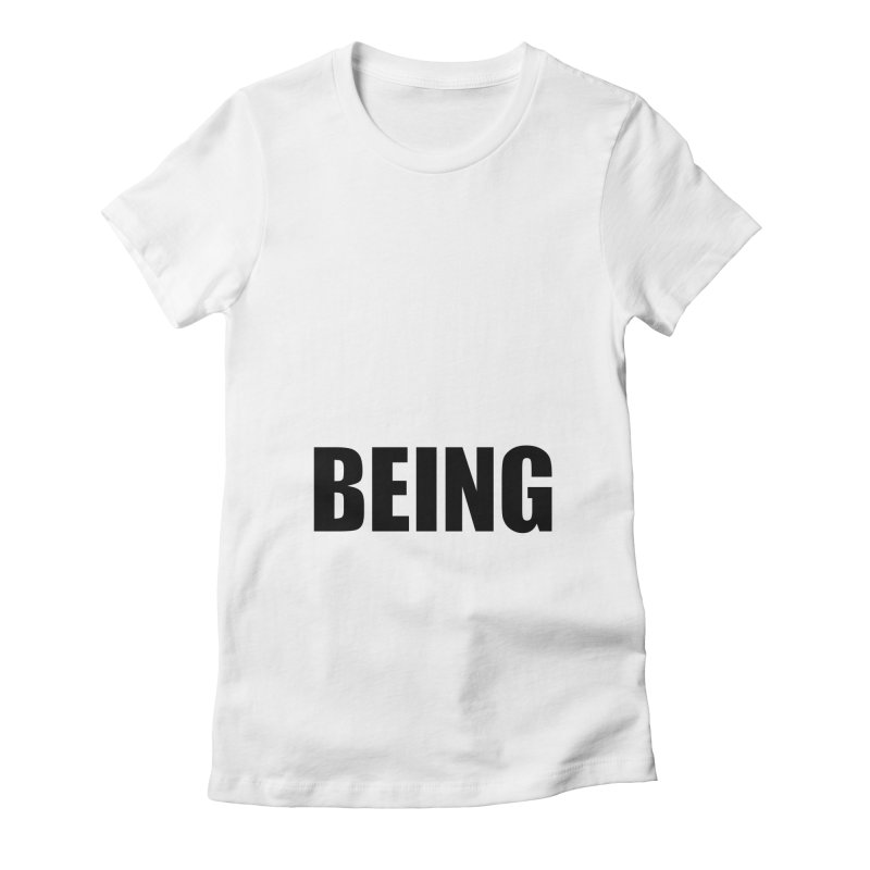 Being Women's Fitted T-Shirt by Black Text On Tee