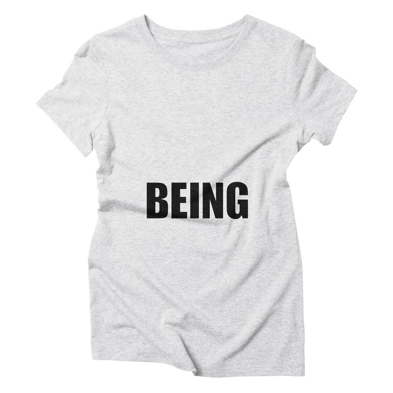 Being Women's T-Shirt by Black Text On Tee