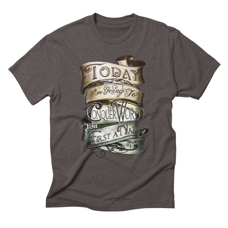 to conquer the world Men's Triblend T-Shirt by blancajp's Artist Shop
