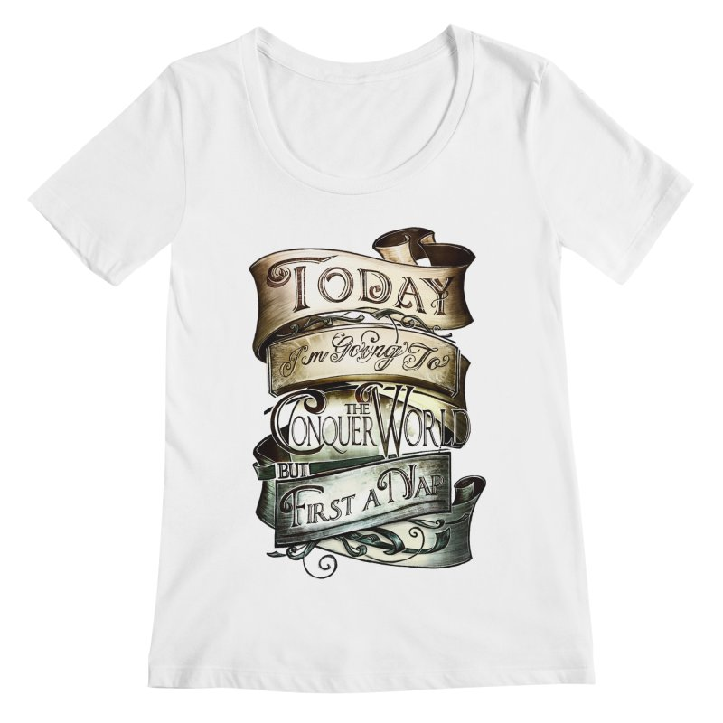 to conquer the world Women's Scoopneck by blancajp's Artist Shop