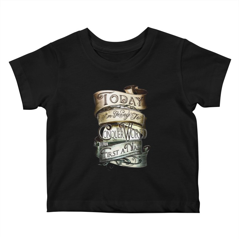 to conquer the world Kids Baby T-Shirt by blancajp's Artist Shop
