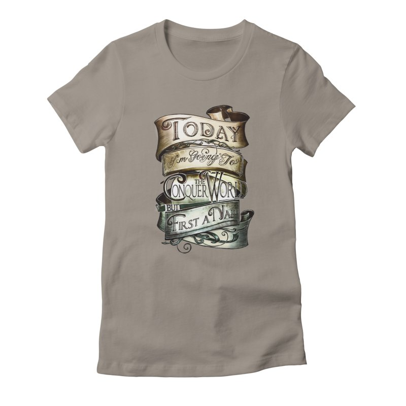 to conquer the world Women's T-Shirt by blancajp's Artist Shop
