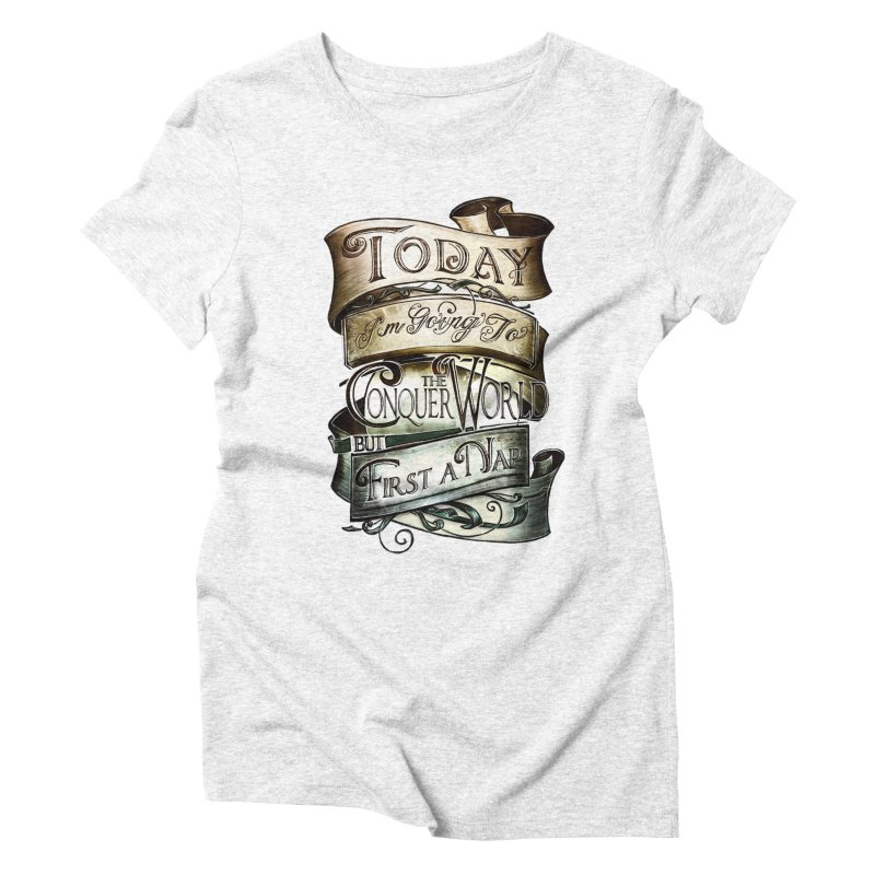 to conquer the world Women's Triblend T-shirt by blancajp's Artist Shop