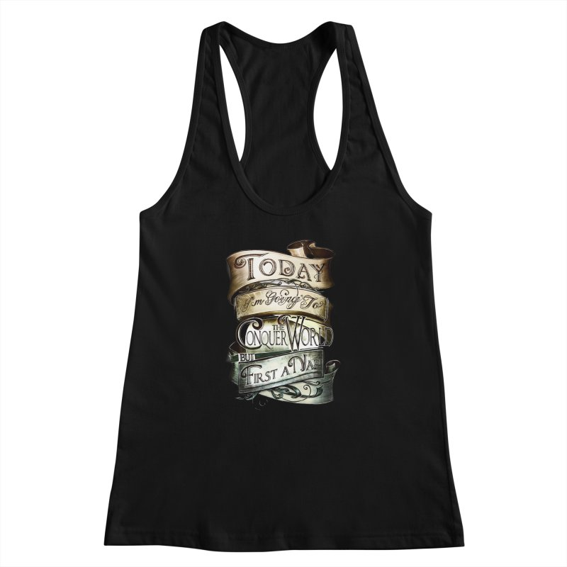to conquer the world Women's Racerback Tank by blancajp's Artist Shop
