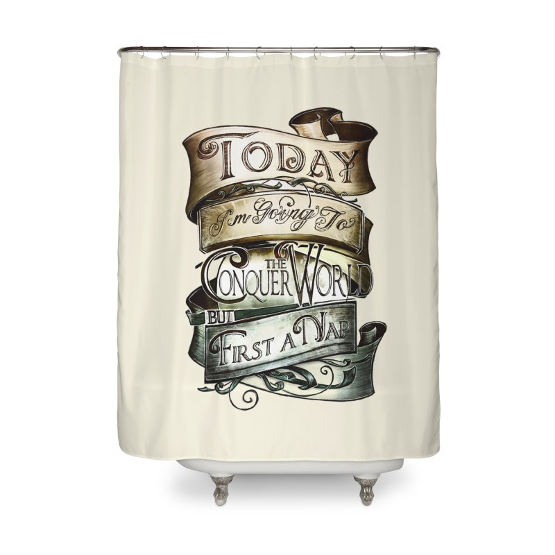 to conquer the world Home Shower Curtain by blancajp's Artist Shop